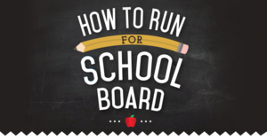 HOW TO RUN FOR SCHOOL BOARD